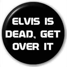 Small 25mm Lapel Pin Button Badge Novelty Elvis Is Dead, Get Over It