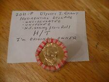 2011-P ULYSSES S GRANT- UNCIRC/UNOPEND ROLL PRES DLLR-N.F. STRING-I'M ORIG OWNER