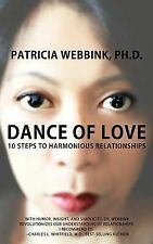 The Dance of Love : 10 Steps to Harmonious Relationships by Patricia Webbink...