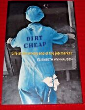 DIRT CHEAP ~ Life at the Wrong End of the Job Market ~  Elisabeth Wynhausen