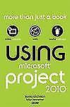 Using: Using Microsoft Project 2010 by Brian Kennemer, Que Publishing Staff...