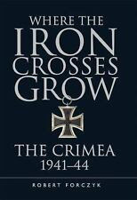 General Military: Where the Iron Crosses Grow : The Crimea 1941-44