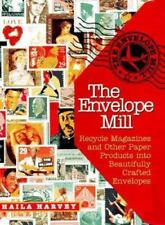 The Envelope Mill: Recycle Magazines and Other Paper Products into Beautifully C