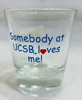 Shot Glass Somebody At UCSB Loves Me 2.25 Barware Souvenir Collection NEW