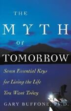 The Myth of Tomorrow: Seven Essential Keys for Living the Life You-ExLibrary