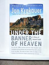 Under the Banner of Heaven : A Story of Violent Faith by Jon Krakauer (2004, Pap