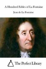 Hundred Fables of la Fontaine: By La Fontaine, Jean de The Perfect Library, T...