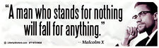 A Man Who Stands For Nothing Will Fall .. - Malcolm X - Bumper Sticker / Decal