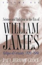 Science and Religion in the Era of William James : Eclipse of Certainty, 1820-18