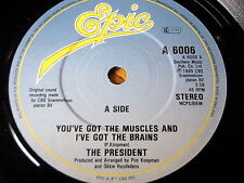 "THE PRESIDENT - YOU'VE GOT THE MUSCLES AND I'VE GOT THE BRAINS      7"" VINYL"
