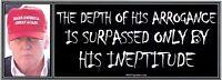 ANTI Trump: THE DEPTH OF HIS ARROGANCE... humorous political bumper sticker