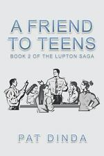 A Friend to Teens : Book 2 of the Lupton Saga by Pat Dinda (2013, Paperback)