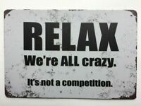 Tin Sign, Relax Were All Crazy. Its Not A Competition Funny Quote Sign