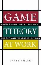 Game Theory at Work: How to Use Game Theory to Outthink and Outmaneuver Your Com