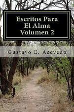 Escritos para el Alma - Volumen 2 by Gustavo Acevedo (2013, Paperback)