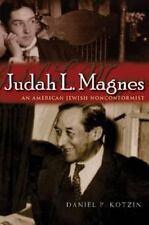 Judah L. Magnes: An American Jewish Nonconformist: By Daniel P Kotzin