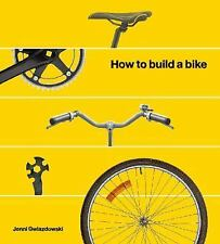 How to Build a Bike: A Simple Guide to Making Your Own Ride (Hardback or Cased B