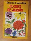 Guias de la Naturaleza,Flores de Jardin.Editorial Juventud