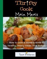 Thrifty Cook Main Meals : How to Cook a Month's Worth of Healthy, Hearty...