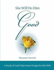She Will Do Him Good : A Study of God's Marvelous Design for the Wife by...