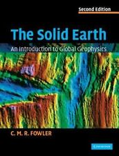 The Solid Earth: An Introduction To Global Geophysics: By C. M. R. Fowler