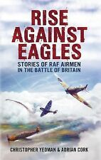 Rise Against Eagles : Stories of RAF Airmen in the Battle of Britain by...