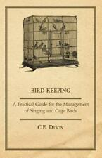 Bird-Keeping - a Practical Guide for the Management of Singing and Cage Birds...