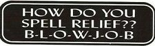Motorcycle Sticker for Helmets or toolbox #75 How do You Spell Relief ??
