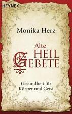 Alte Heilgebete: Gesundheit für Körper und Geist von Herz, Monika