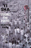 Starve the Poets!: Selected Poems, Yi Sha, New