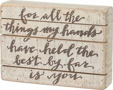 Wood Slat Box Sign~For all the things my hands have held the best by far is you