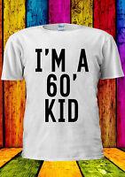 I'm a 60's Kid 60' TUMBLR Fashion T-shirt Vest Tank Top Men Women Unisex 1405