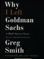 WHY I LEFT GOLDMAN SACHS PRIMA EDIZIONE SMITH GREG GRAND CENTRAL PUBLISHING