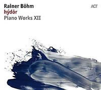 Rainer Böhm - Piano Works XII: Hydor (NEW CD)
