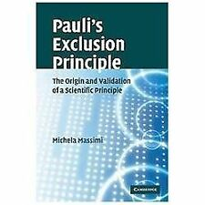 Pauli's Exclusion Principle : The Origin and Validation of a Scientific...