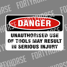 Vinyl Stickers - DANGER - Unauthorised Use of Tools May Result in Serious Injury
