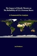 The Impact of Missile Threats on the Reliability of U. S. Overseas Bases : A...