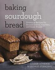Baking Sourdough Bread: Dozens of Recipes for Artisan Loaves, Crackers, and S...
