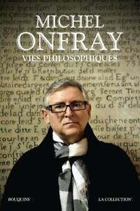 Vies philosophiques.Michel ONFRAY .Robert Laffont Bouquins CV20