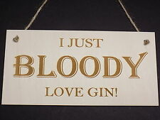 I Just Bloody Love Gin Novelty Wooden Hanging Plaque Funny Present Gift Sign