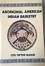 Aboriginal American Indian Basketry : Studies in Textile Art Without Machinery