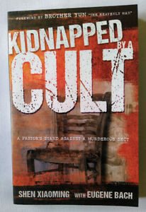 Kidnapped by a Cult - A Pastor's Stand Against a Murderous Sect by Shen Xiaoming