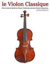 Le Violon Classique : Pièces Faciles de Beethoven, Mozart, Tchaikovsky, Ainsi...