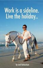 Work Is a Sideline. Live the Holiday. . : How to Make Money from the Internet...