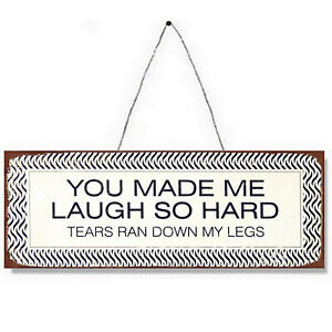 Funny Metal Plaque Sign You Made me Laugh So Hard Tears Ran Down My Leg Gift