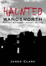 Haunted Wandsworth by James Clark (Paperback, 2006)
