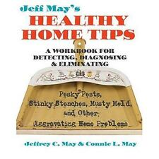 Jeff May's Healthy Home Tips: A Workbook for Detecting, Diagnosing, and Eli