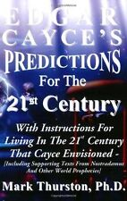 Edgar Cayce's Predictions for the 21st Century by Mark Thurston (2005,...