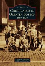 Images of America: Child Labor in Greater Boston : 1880-1920 by Chaim M....