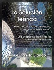La Solucion Teorica : Para la Economia de la Eurozona, Espana y el Resto Del...
